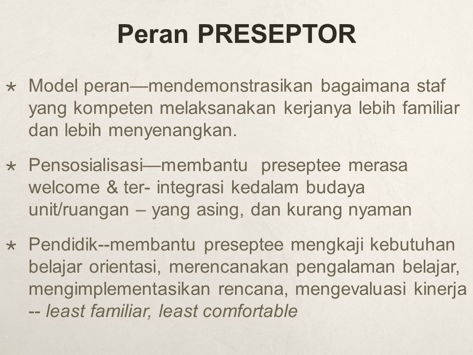 Peran PRESEPTOR Model peran—mendemonstrasikan bagaimana staf yang kompeten melaksanakan kerjanya lebih familiar dan lebih menyenangkan.