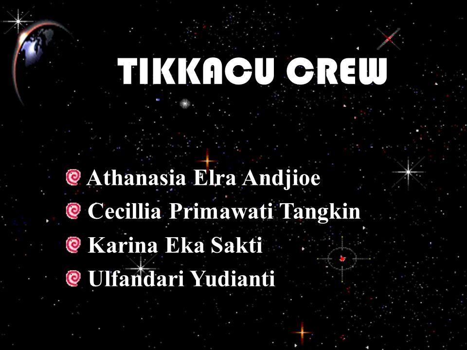 TIKKACU CREW Athanasia Elra Andjioe Cecillia Primawati Tangkin