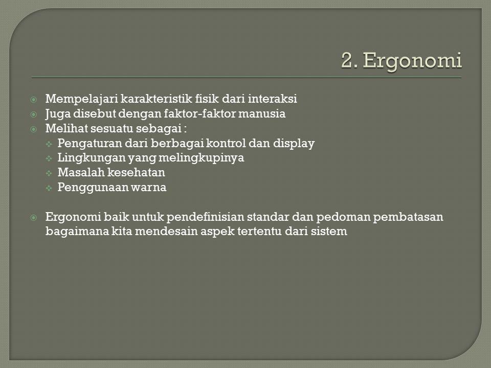 2. Ergonomi Mempelajari karakteristik fisik dari interaksi