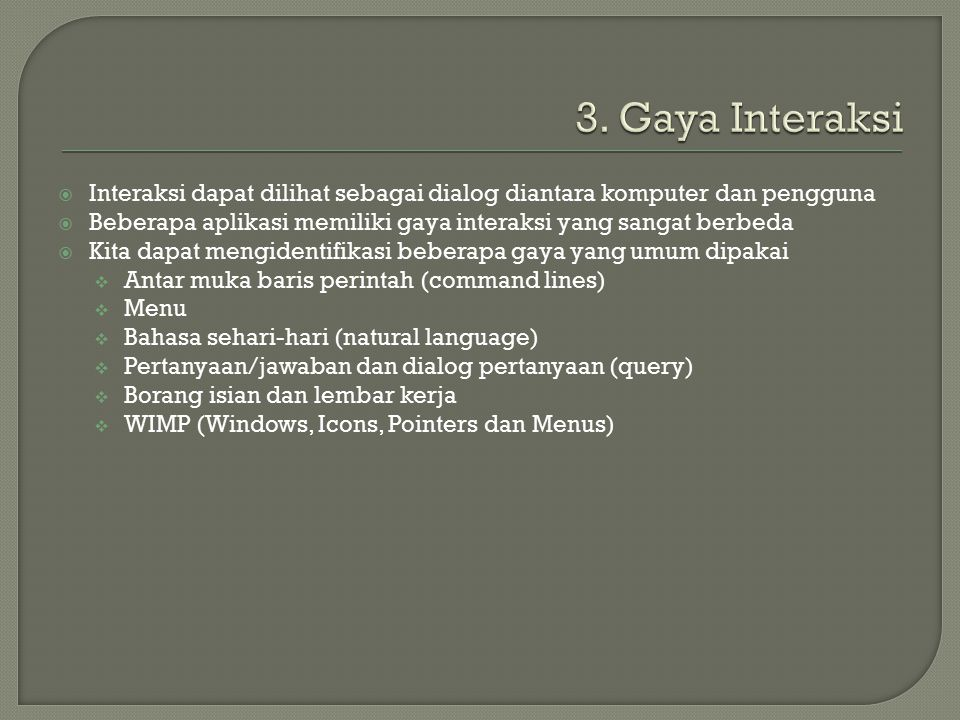 3. Gaya Interaksi Interaksi dapat dilihat sebagai dialog diantara komputer dan pengguna.