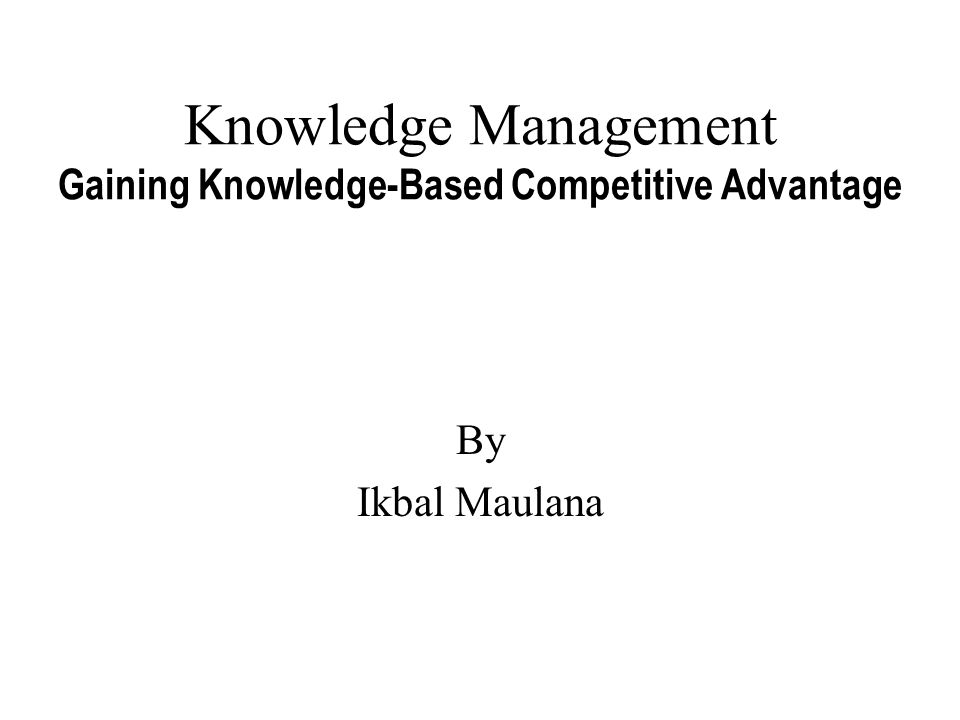 Knowledge Management Gaining Knowledge-Based Competitive Advantage