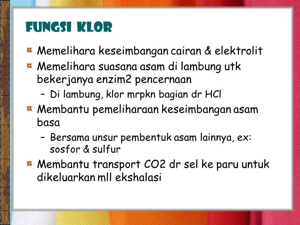 FUNGSI klor Memelihara keseimbangan cairan & elektrolit
