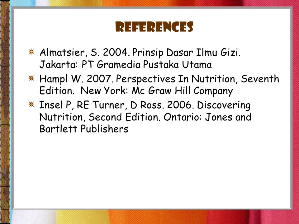 References Almatsier, S. 2004. Prinsip Dasar Ilmu Gizi. Jakarta: PT Gramedia Pustaka Utama.
