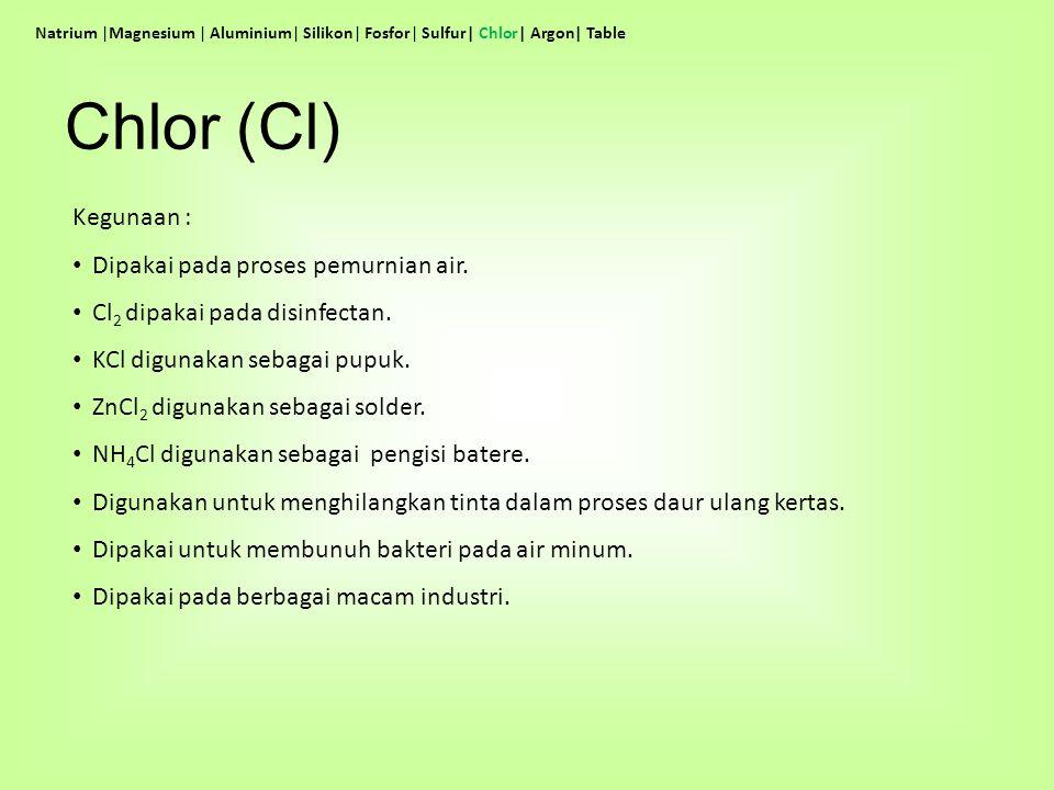 Chlor (Cl) Kegunaan : Dipakai pada proses pemurnian air.