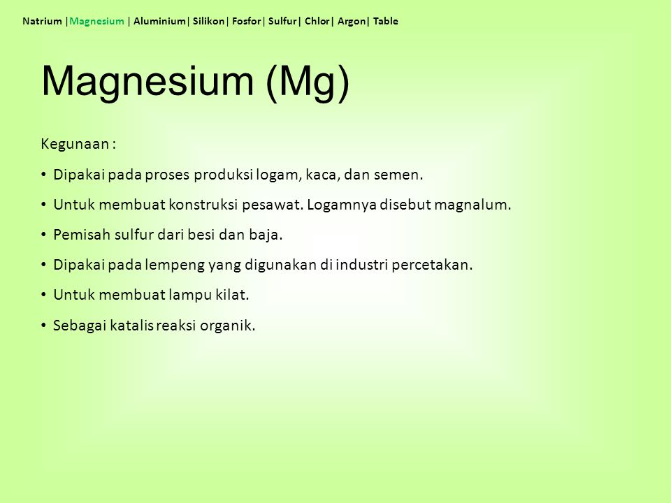 Magnesium (Mg) Kegunaan :