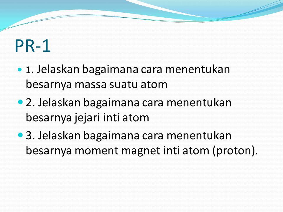 PR-1 2. Jelaskan bagaimana cara menentukan besarnya jejari inti atom