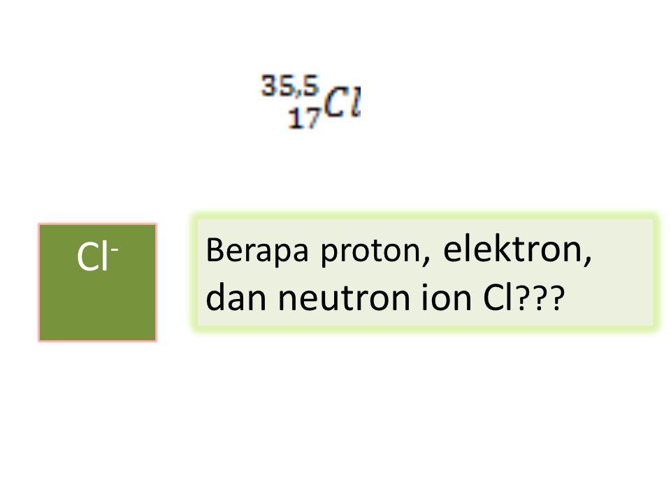 Berapa proton, elektron, dan neutron ion Cl