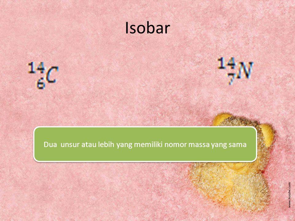 Dua unsur atau lebih yang memiliki nomor massa yang sama