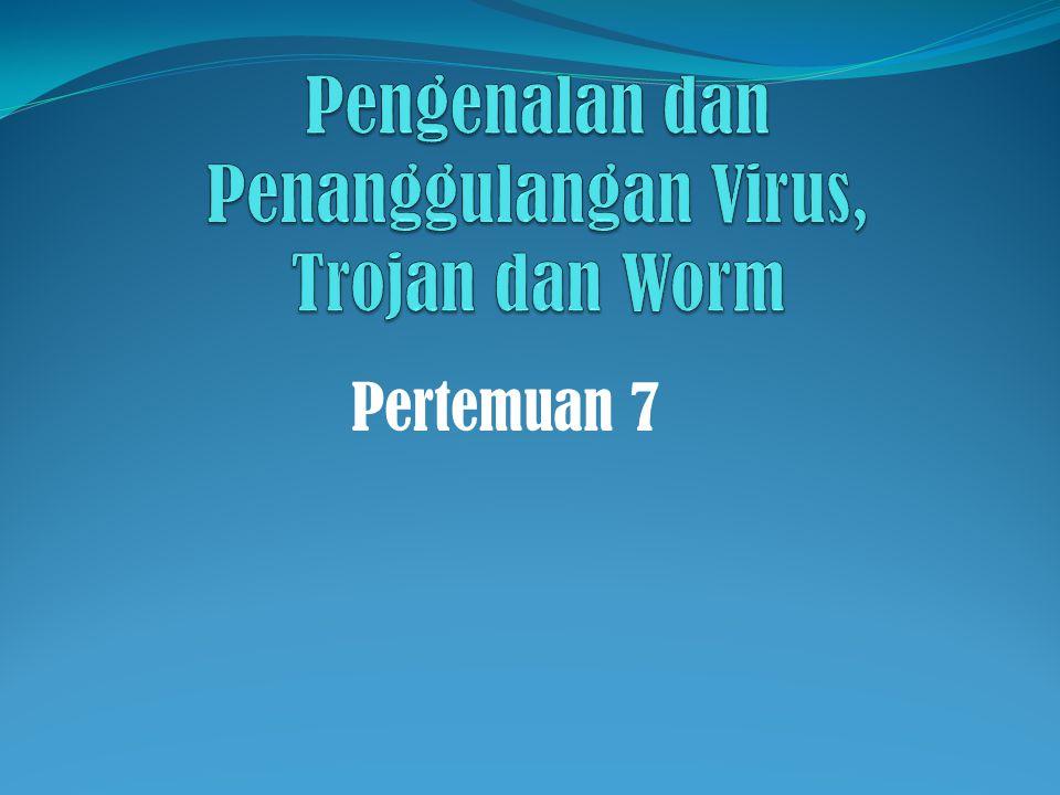 Pengenalan dan Penanggulangan Virus, Trojan dan Worm