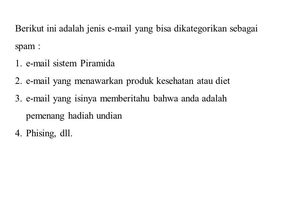Berikut ini adalah jenis e-mail yang bisa dikategorikan sebagai spam :