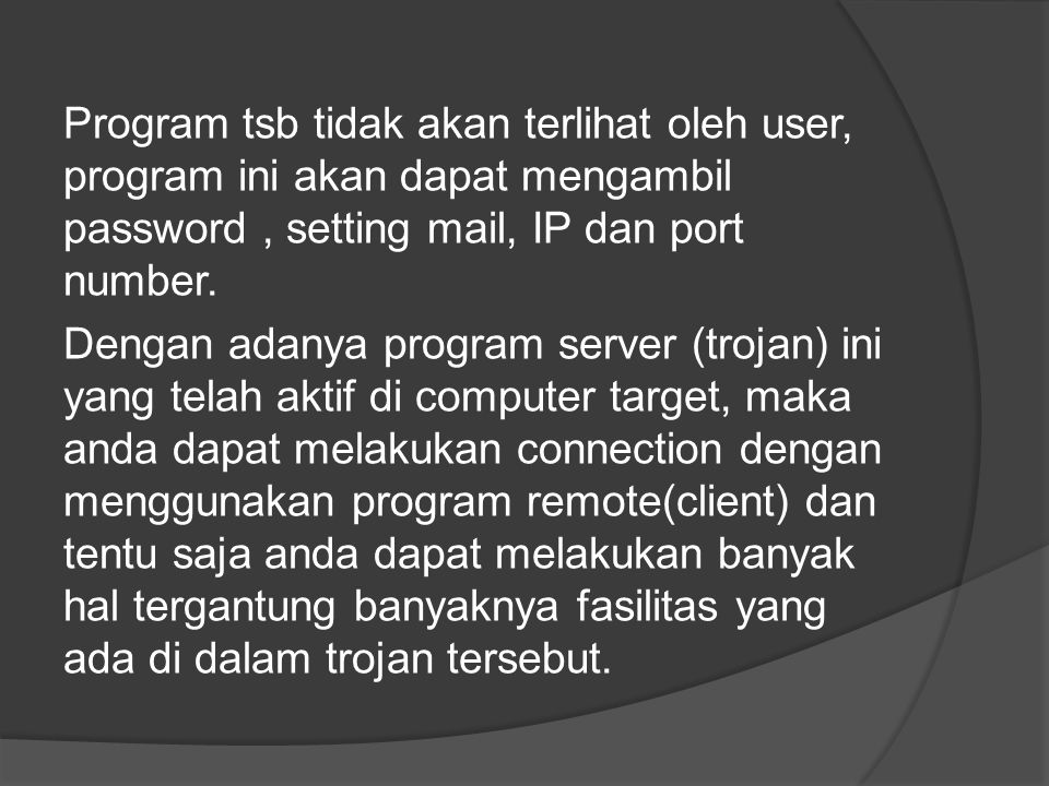 Program tsb tidak akan terlihat oleh user, program ini akan dapat mengambil password , setting mail, IP dan port number.