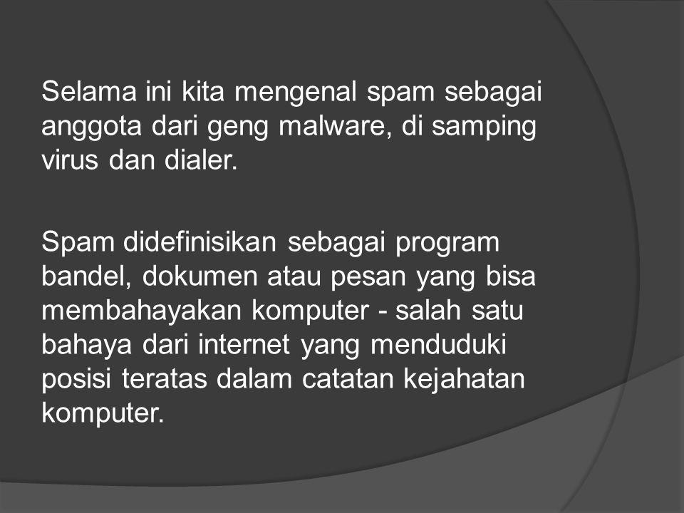 Selama ini kita mengenal spam sebagai anggota dari geng malware, di samping virus dan dialer.