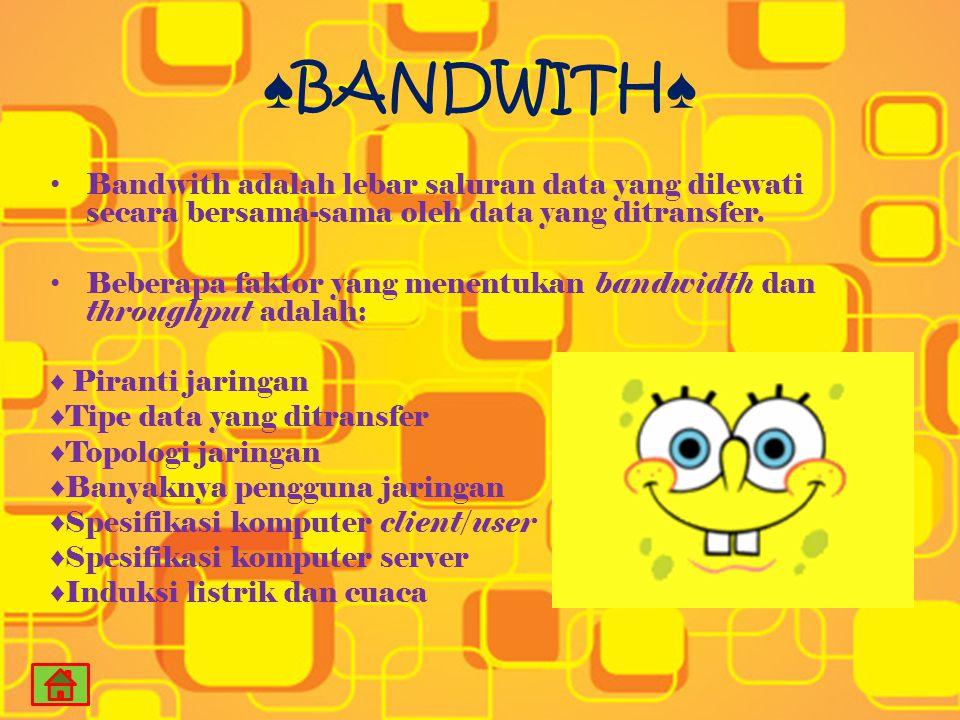 ♠BANDWITH♠ Bandwith adalah lebar saluran data yang dilewati secara bersama-sama oleh data yang ditransfer.
