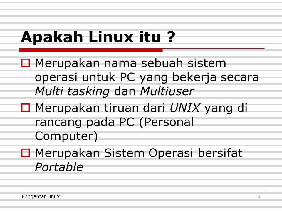Apakah Linux itu Merupakan nama sebuah sistem operasi untuk PC yang bekerja secara Multi tasking dan Multiuser.