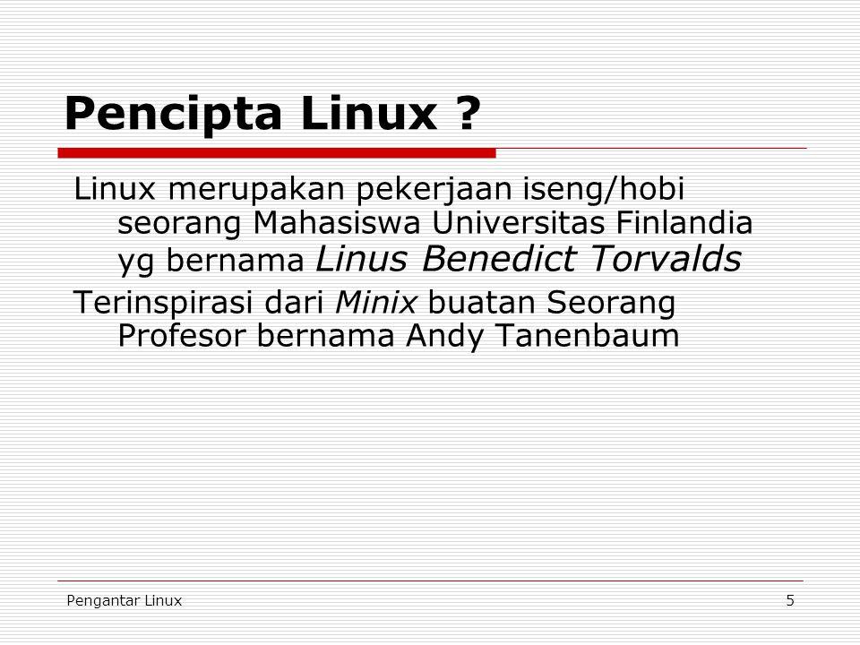 Pencipta Linux Linux merupakan pekerjaan iseng/hobi seorang Mahasiswa Universitas Finlandia yg bernama Linus Benedict Torvalds.