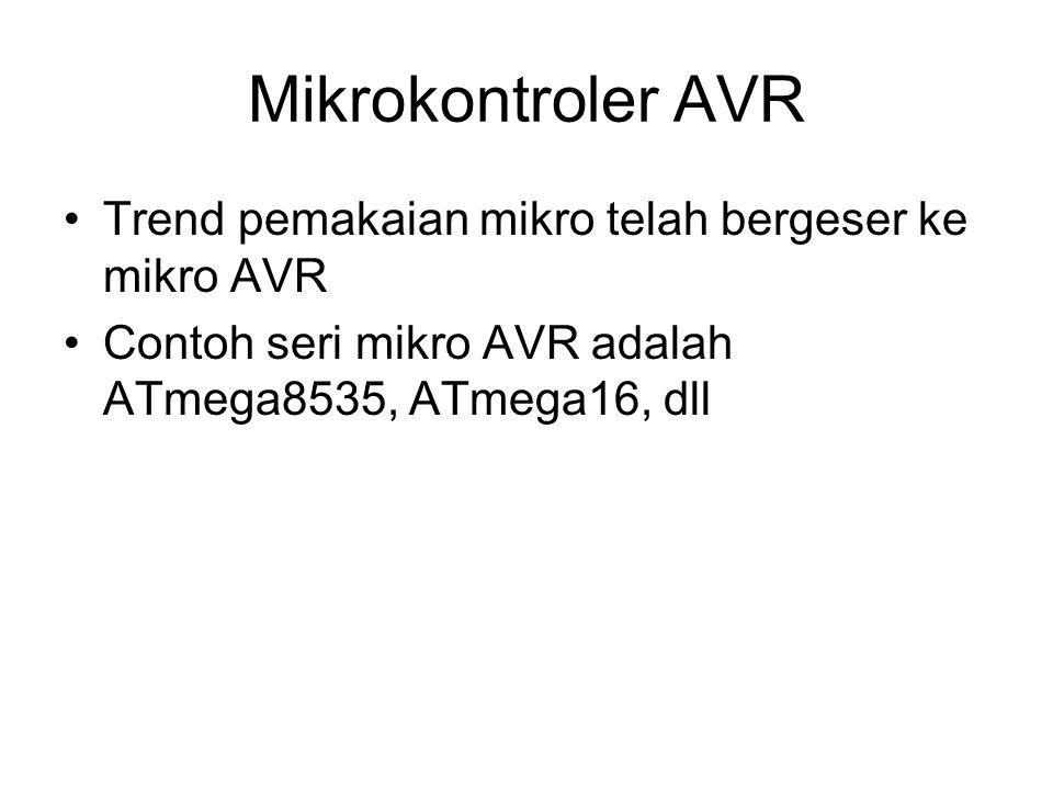 Mikrokontroler AVR Trend pemakaian mikro telah bergeser ke mikro AVR