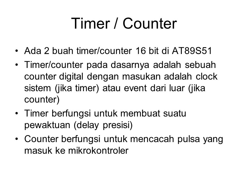 Timer / Counter Ada 2 buah timer/counter 16 bit di AT89S51