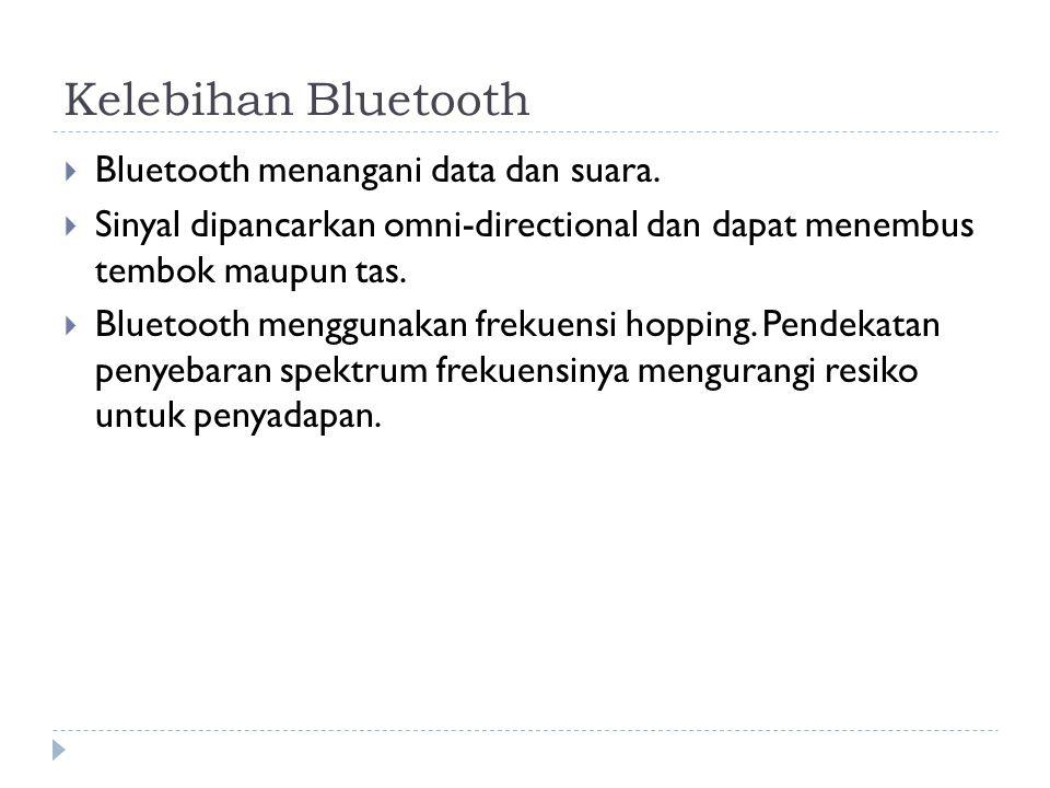 Kelebihan Bluetooth Bluetooth menangani data dan suara.