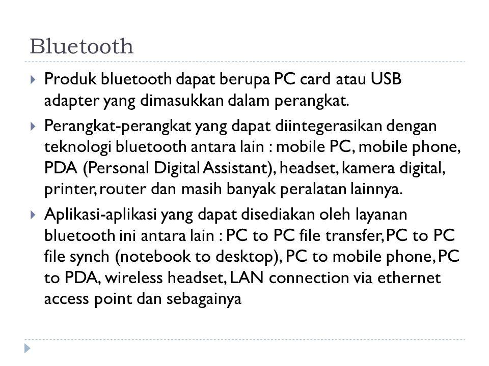 Bluetooth Produk bluetooth dapat berupa PC card atau USB adapter yang dimasukkan dalam perangkat.