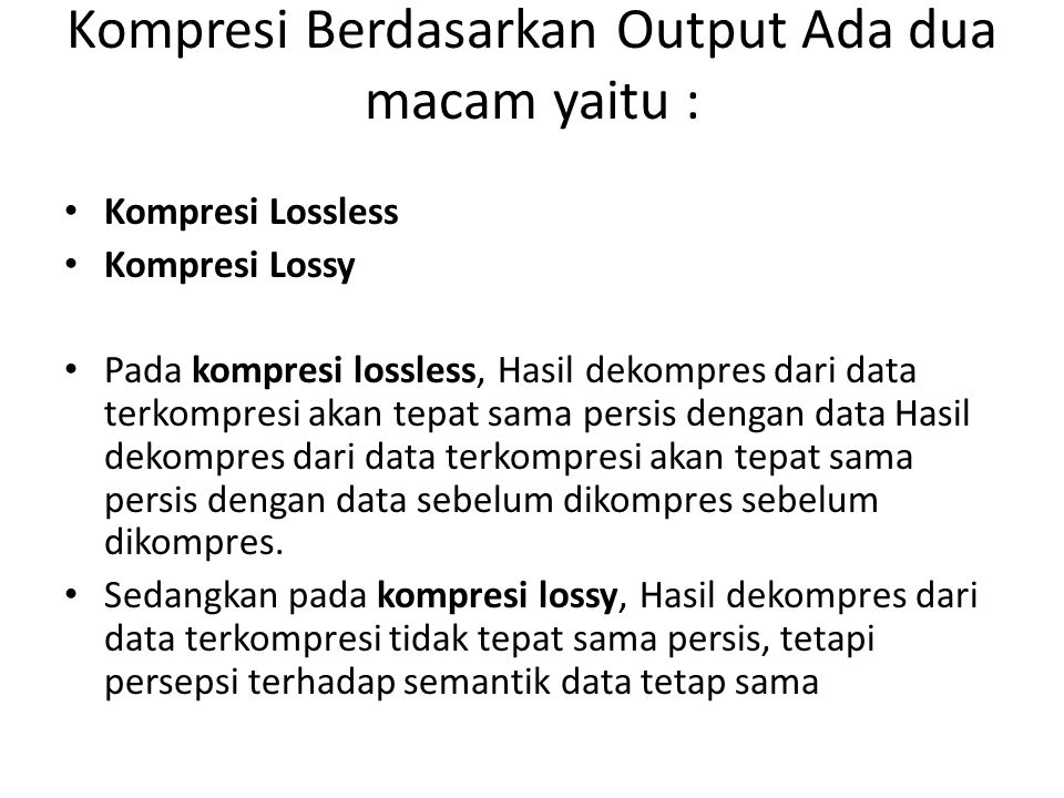 Kompresi Berdasarkan Output Ada dua macam yaitu :
