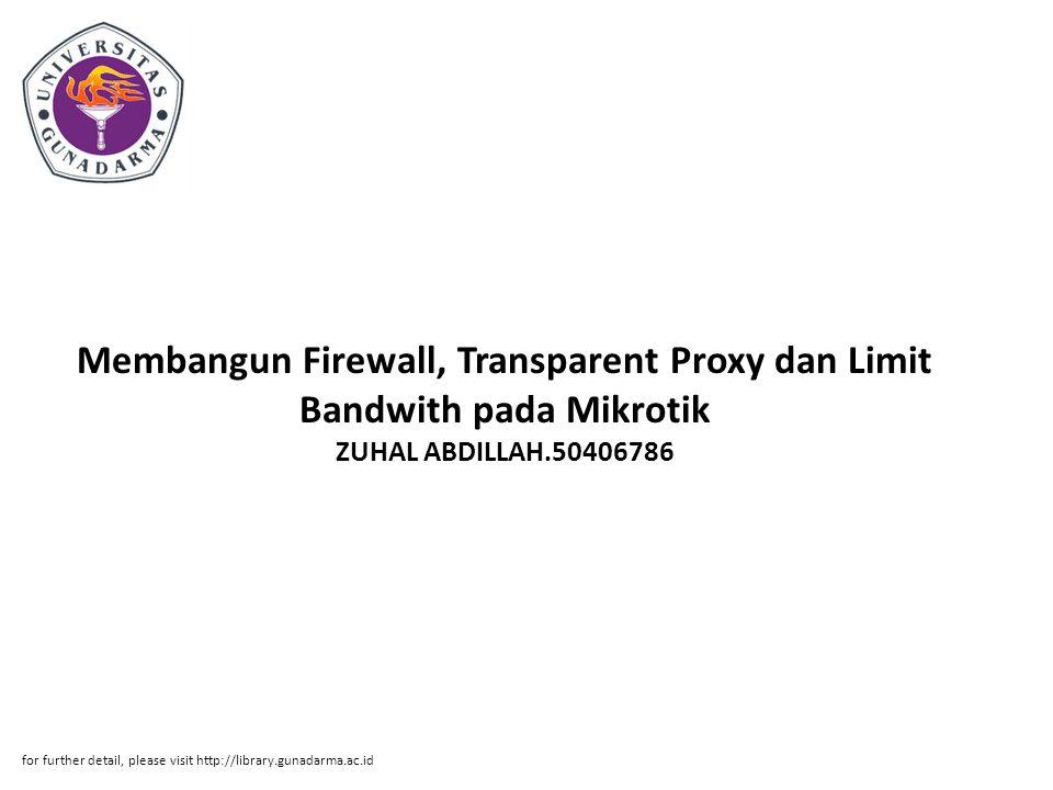 Membangun Firewall, Transparent Proxy dan Limit Bandwith pada Mikrotik ZUHAL ABDILLAH.50406786