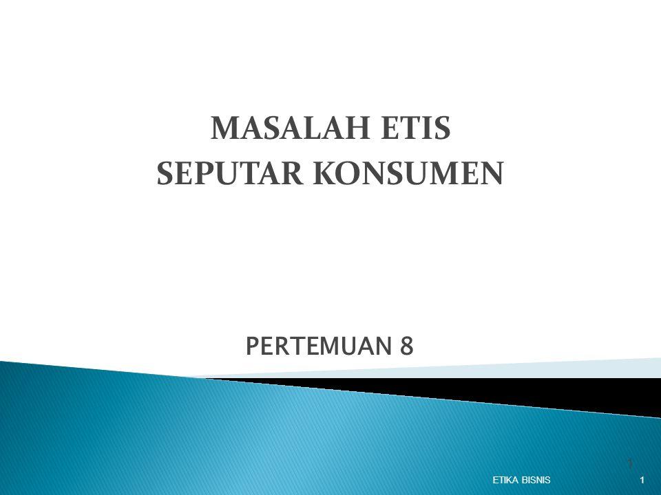 MASALAH ETIS SEPUTAR KONSUMEN