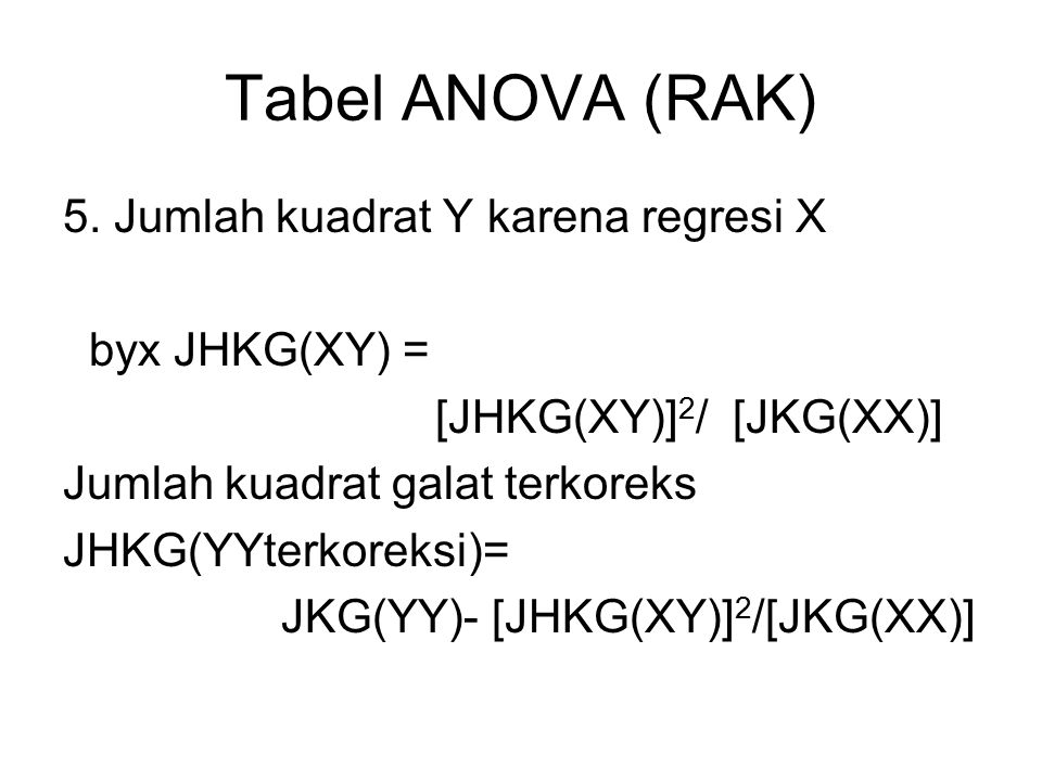 Tabel ANOVA (RAK) 5. Jumlah kuadrat Y karena regresi X byx JHKG(XY) =