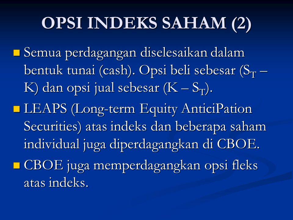 OPSI INDEKS SAHAM (2) Semua perdagangan diselesaikan dalam bentuk tunai (cash). Opsi beli sebesar (ST – K) dan opsi jual sebesar (K – ST).