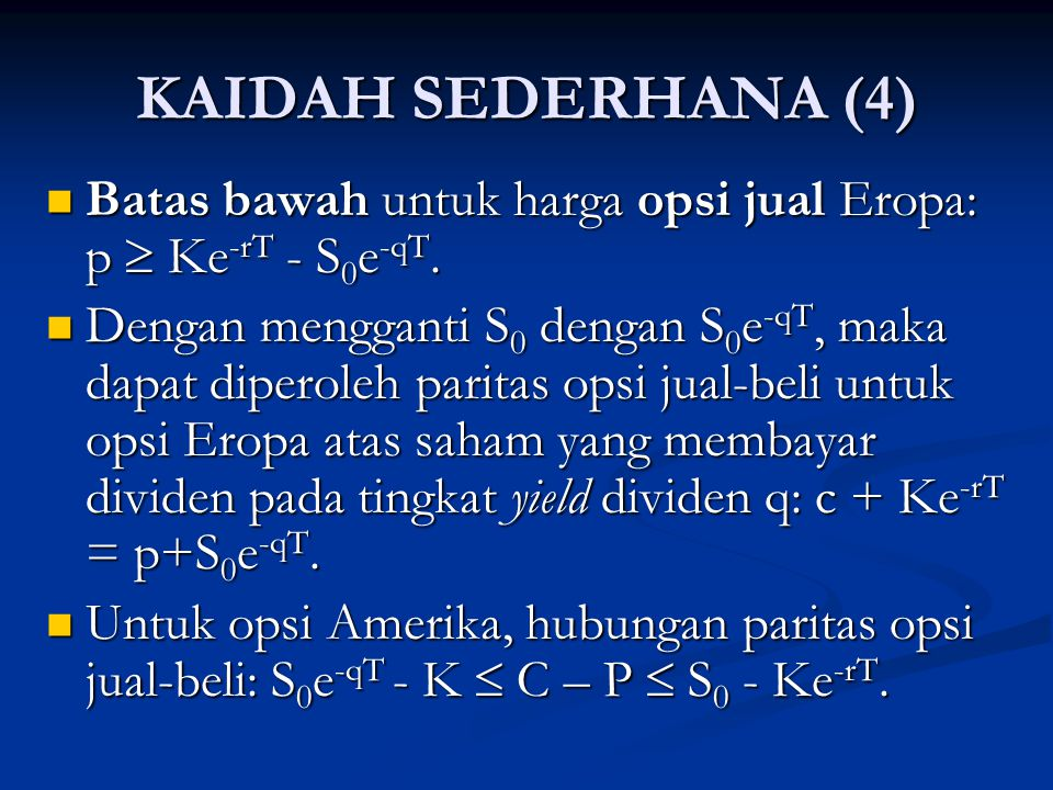KAIDAH SEDERHANA (4) Batas bawah untuk harga opsi jual Eropa: p  Ke-rT - S0e-qT.