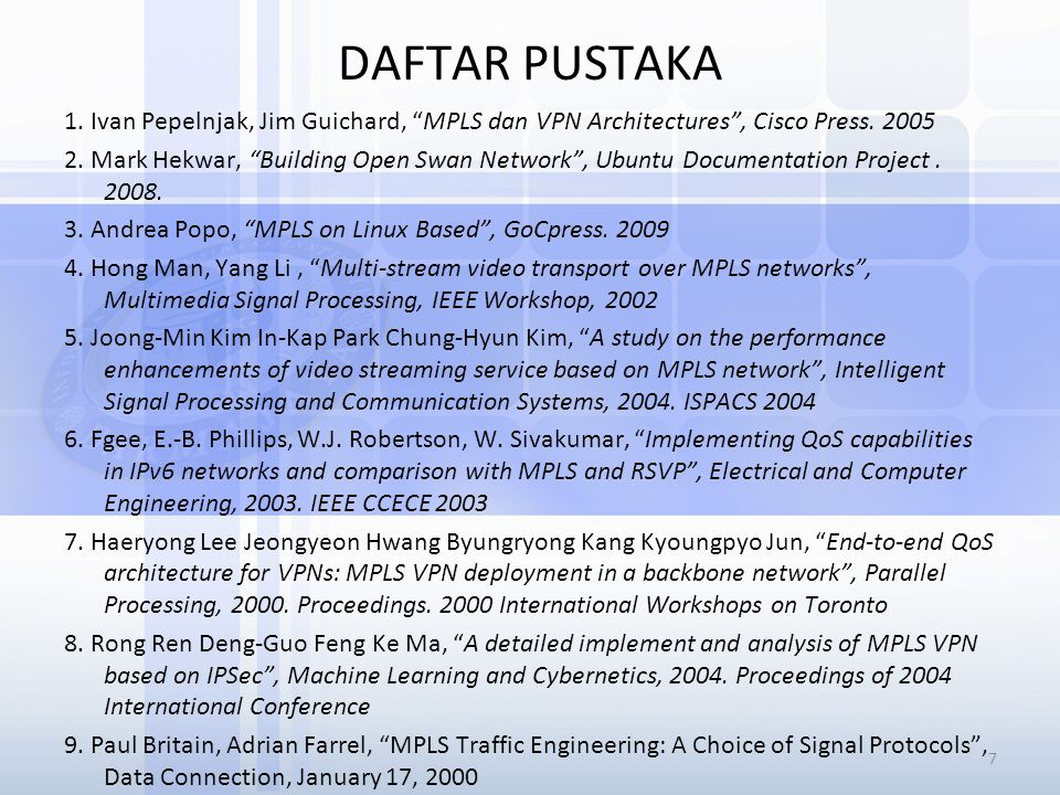 DAFTAR PUSTAKA 1. Ivan Pepelnjak, Jim Guichard, MPLS dan VPN Architectures , Cisco Press. 2005.
