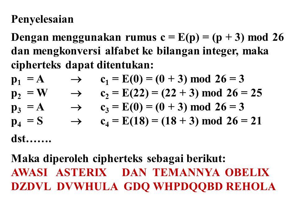 Penyelesaian Dengan menggunakan rumus c = E(p) = (p + 3) mod 26. dan mengkonversi alfabet ke bilangan integer, maka.