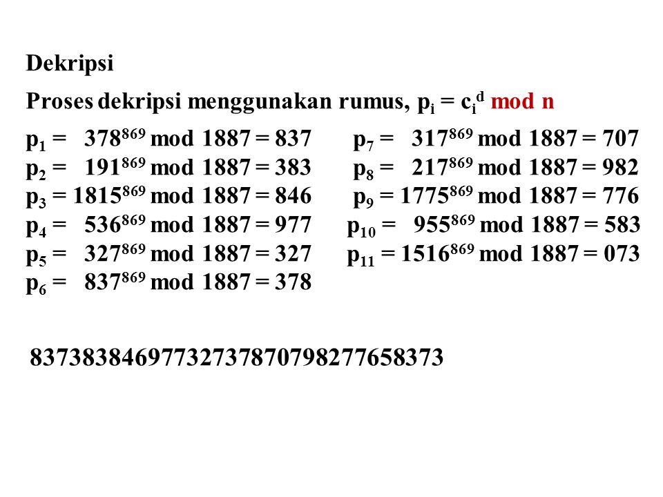 Dekripsi Proses dekripsi menggunakan rumus, pi = cid mod n. p1 = 378869 mod 1887 = 837 p7 = 317869 mod 1887 = 707.