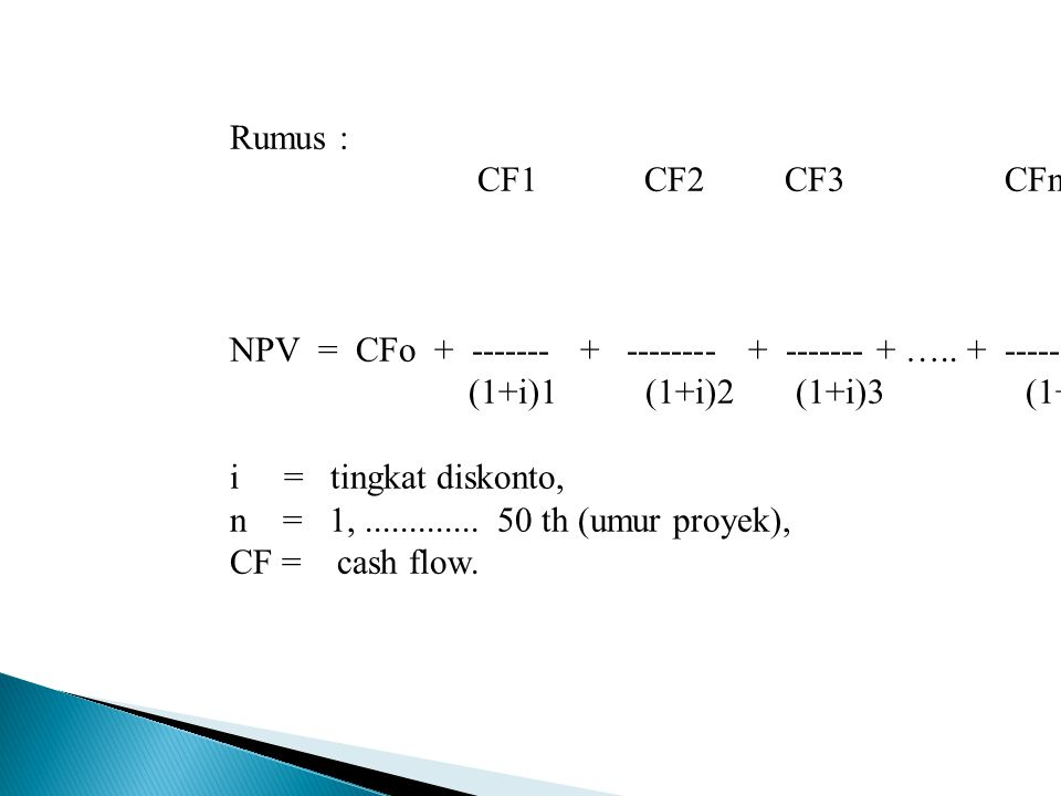 Rumus : CF1 CF2 CF3 CFn. NPV = CFo + ------- + -------- + ------- + ….. + -------