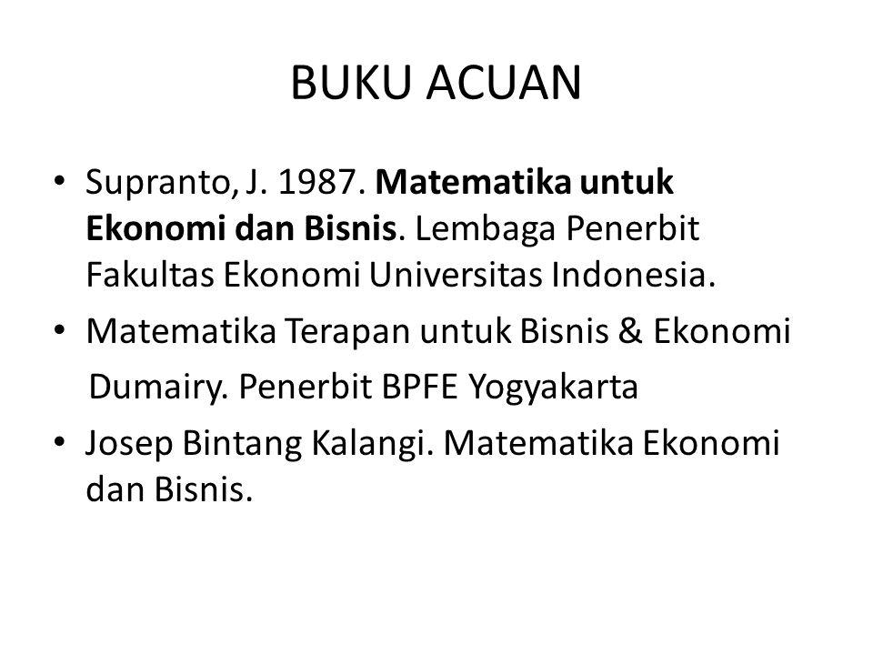BUKU ACUAN Supranto, J. 1987. Matematika untuk Ekonomi dan Bisnis. Lembaga Penerbit Fakultas Ekonomi Universitas Indonesia.