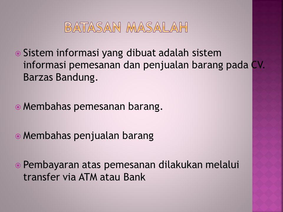 Batasan masalah Sistem informasi yang dibuat adalah sistem informasi pemesanan dan penjualan barang pada CV. Barzas Bandung.