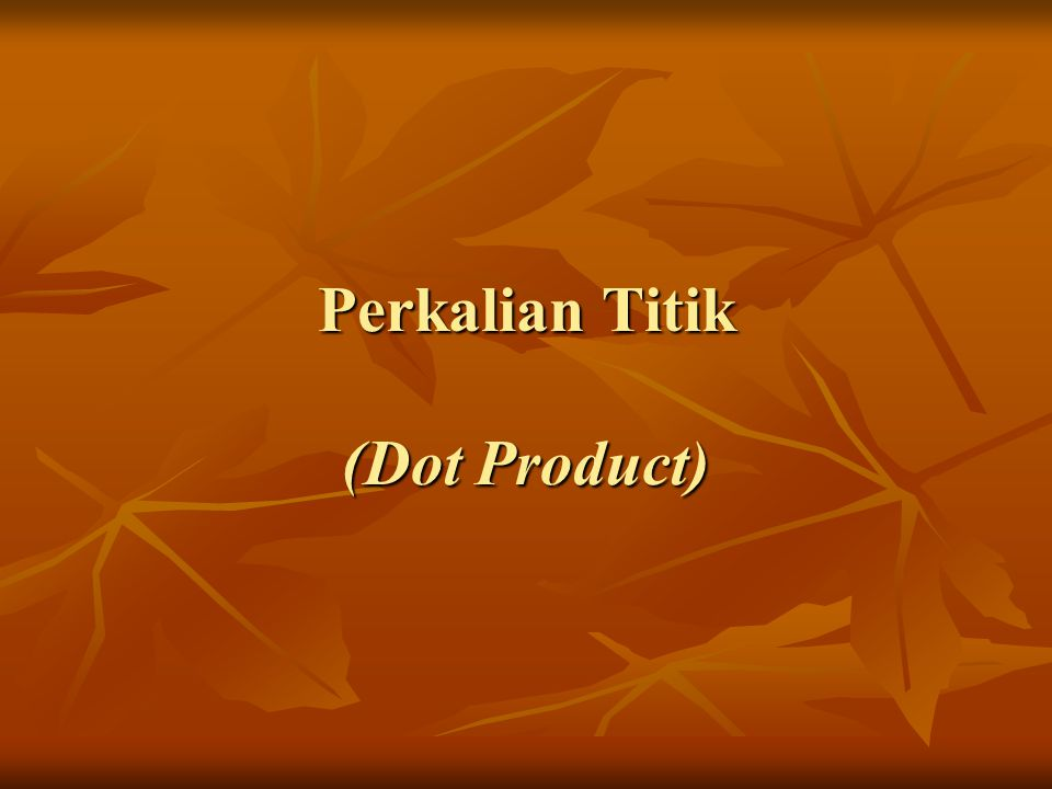 Perkalian Titik (Dot Product)