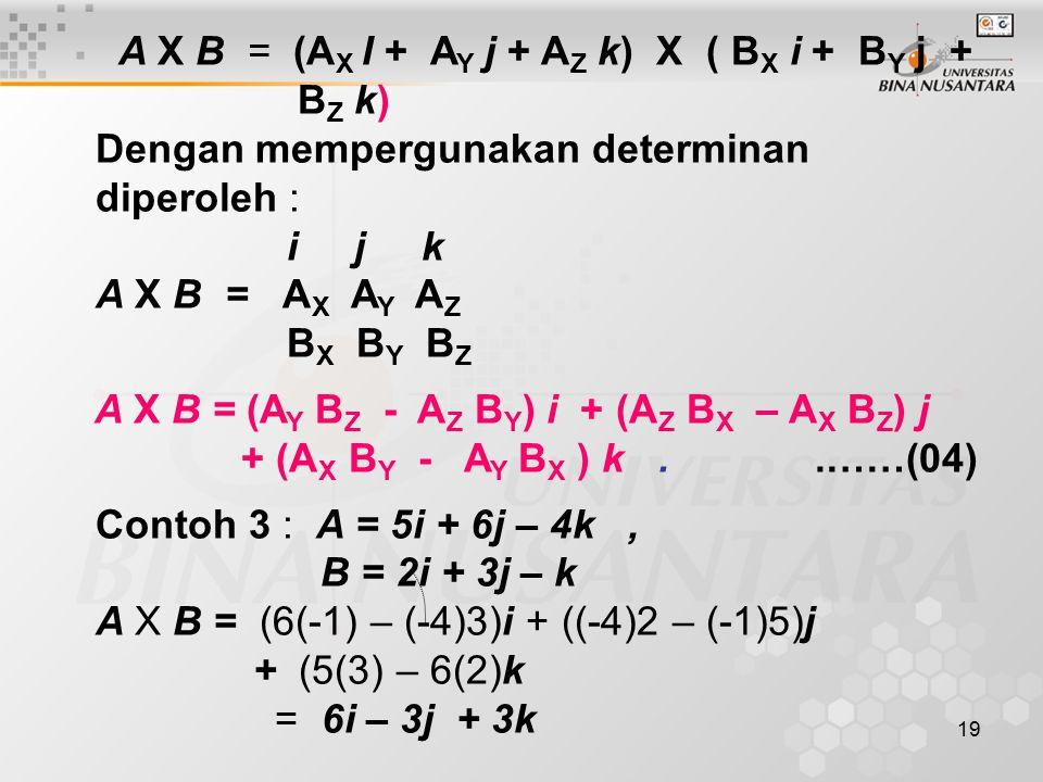 A X B = (AX I + AY j + AZ k) X ( BX i + BY j +