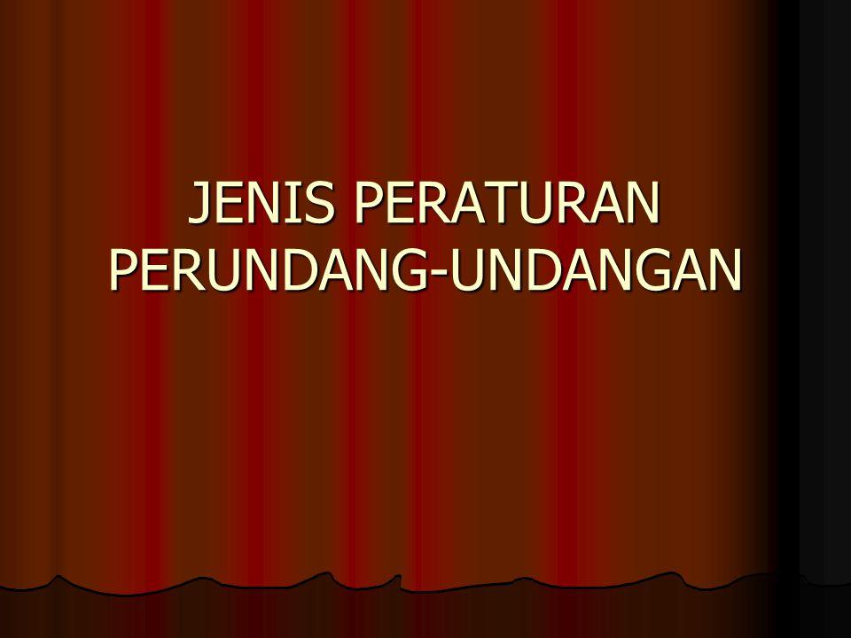 JENIS PERATURAN PERUNDANG-UNDANGAN