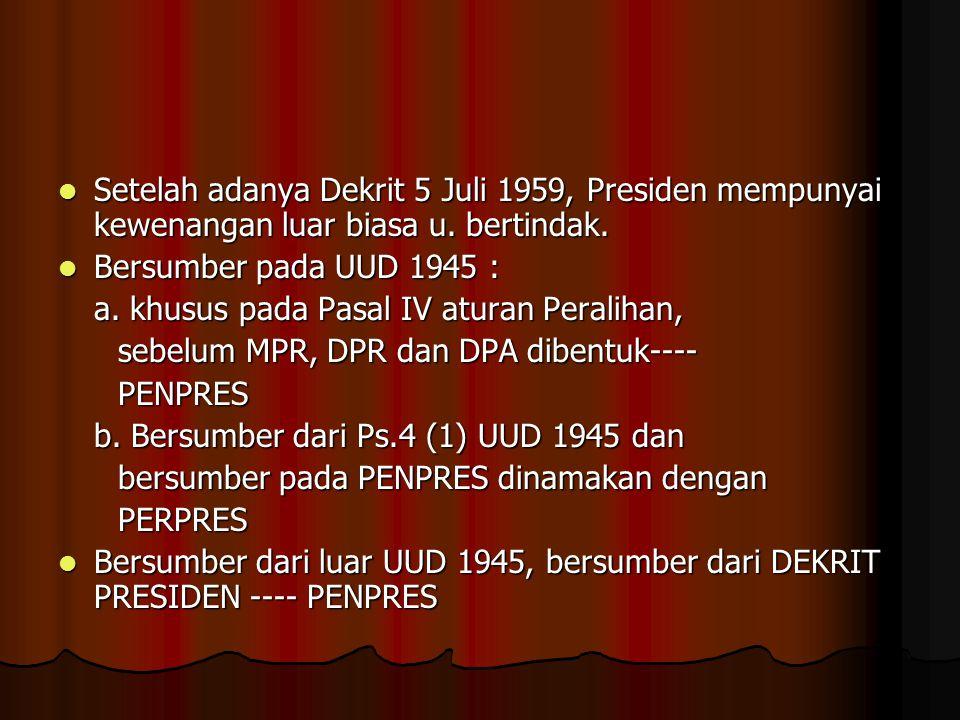 Setelah adanya Dekrit 5 Juli 1959, Presiden mempunyai kewenangan luar biasa u. bertindak.