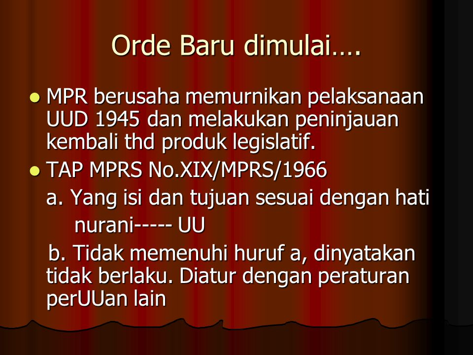 Orde Baru dimulai…. MPR berusaha memurnikan pelaksanaan UUD 1945 dan melakukan peninjauan kembali thd produk legislatif.