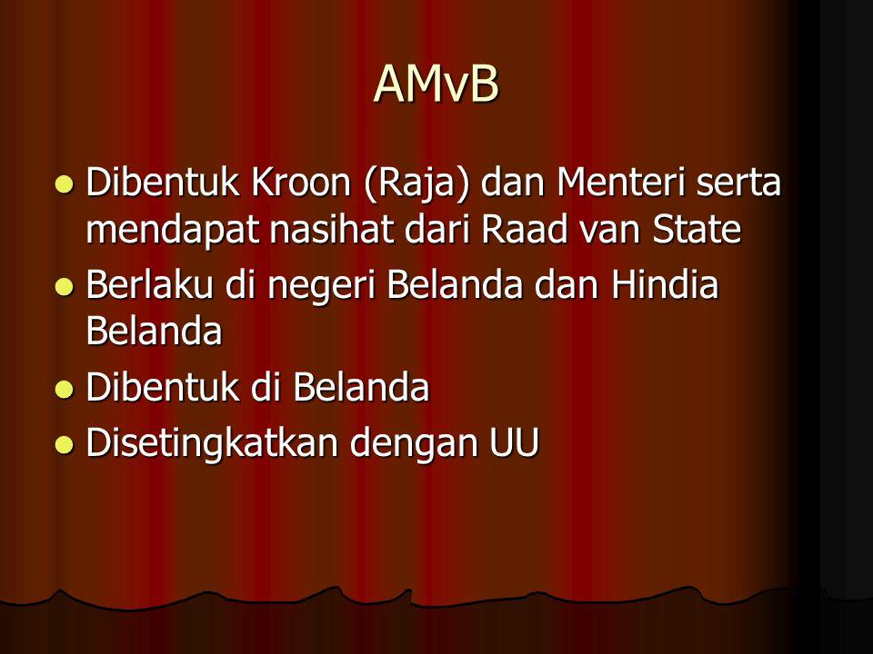 AMvB Dibentuk Kroon (Raja) dan Menteri serta mendapat nasihat dari Raad van State. Berlaku di negeri Belanda dan Hindia Belanda.