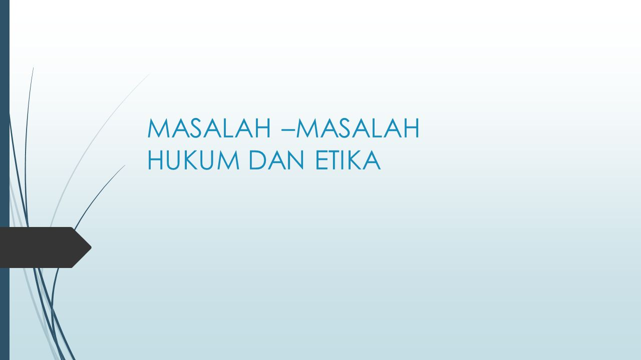 MASALAH –MASALAH HUKUM DAN ETIKA
