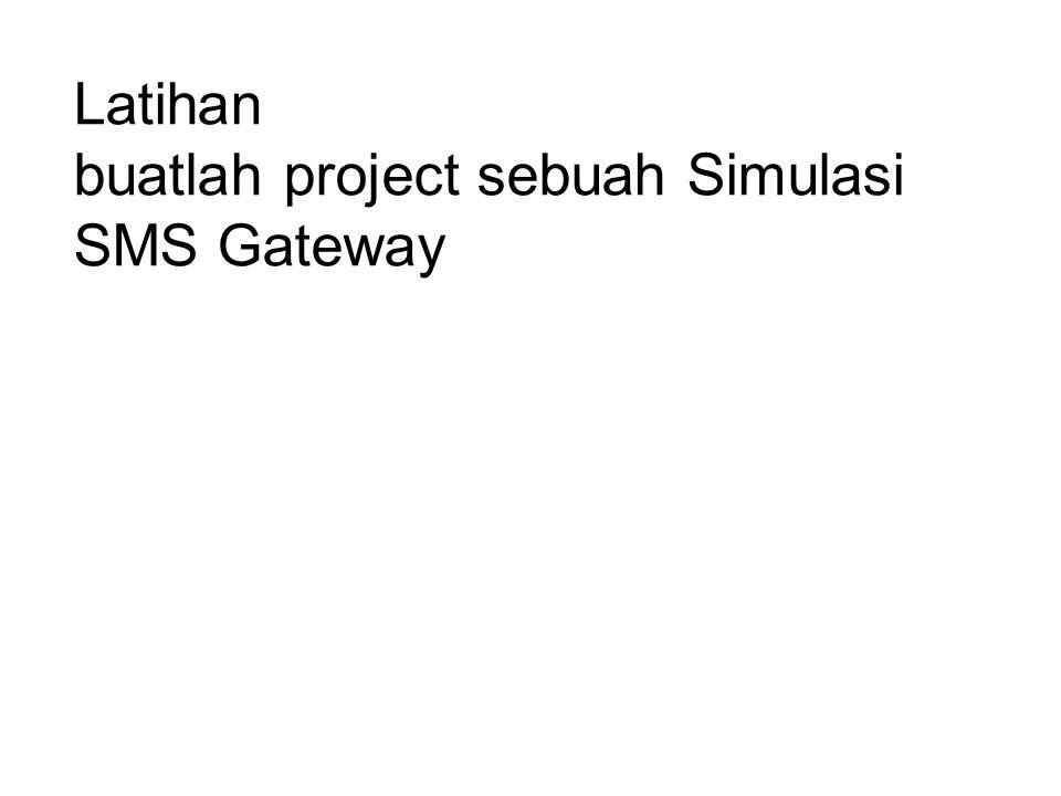 Latihan buatlah project sebuah Simulasi SMS Gateway