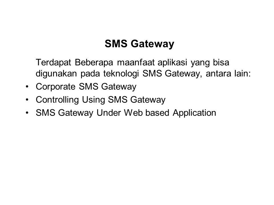 SMS Gateway Terdapat Beberapa maanfaat aplikasi yang bisa digunakan pada teknologi SMS Gateway, antara lain: