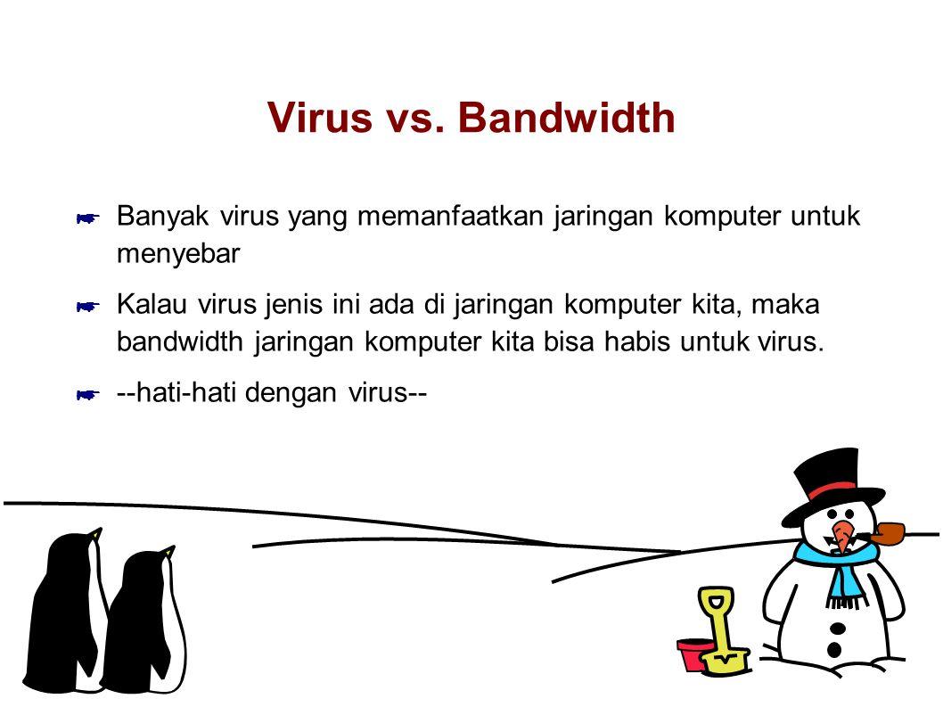 Virus vs. Bandwidth Banyak virus yang memanfaatkan jaringan komputer untuk menyebar.
