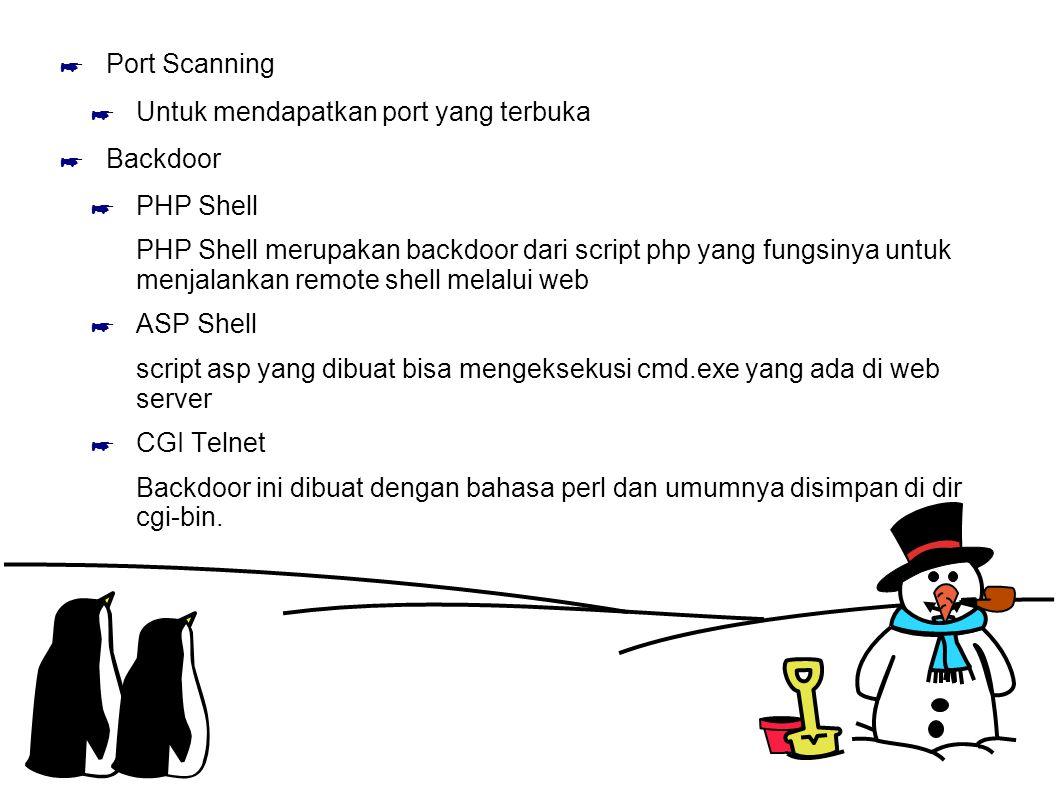 Port Scanning Untuk mendapatkan port yang terbuka. Backdoor. PHP Shell.