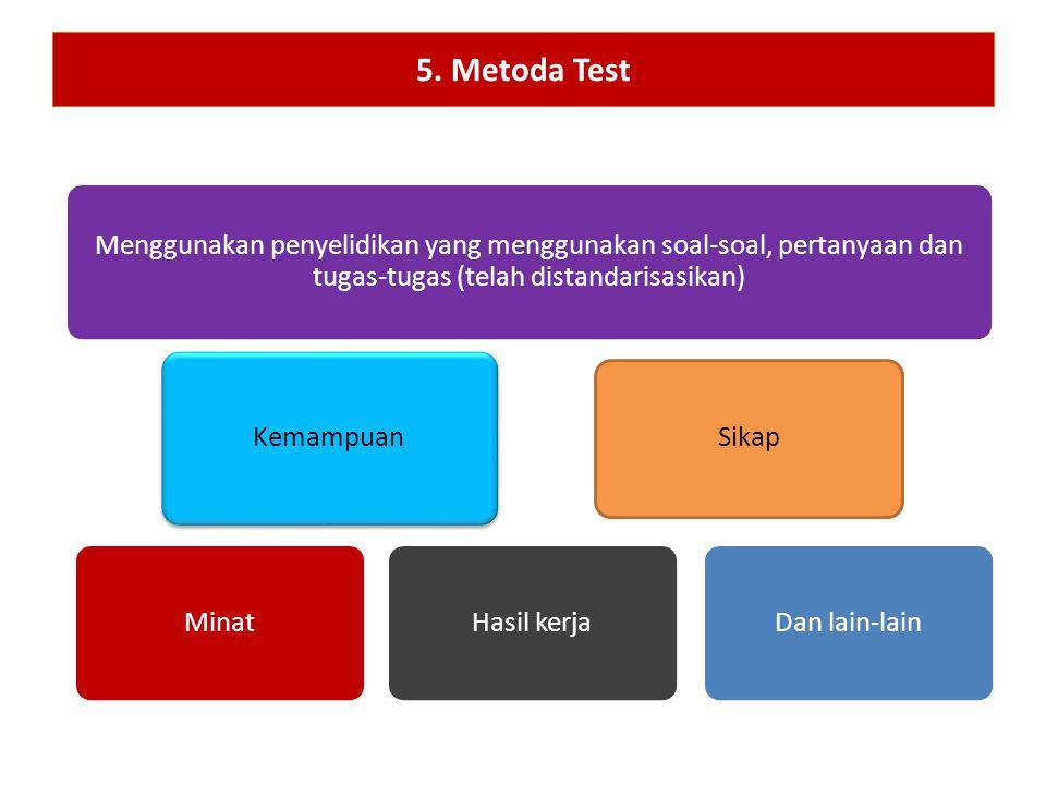 5. Metoda Test Menggunakan penyelidikan yang menggunakan soal-soal, pertanyaan dan tugas-tugas (telah distandarisasikan)
