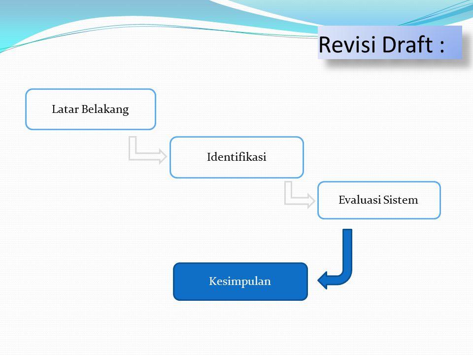 Revisi Draft : Latar Belakang Identifikasi Evaluasi Sistem Kesimpulan