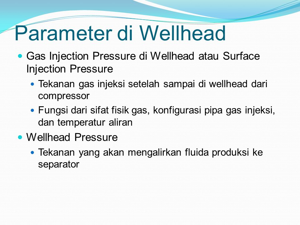 Parameter di Wellhead Gas Injection Pressure di Wellhead atau Surface Injection Pressure.