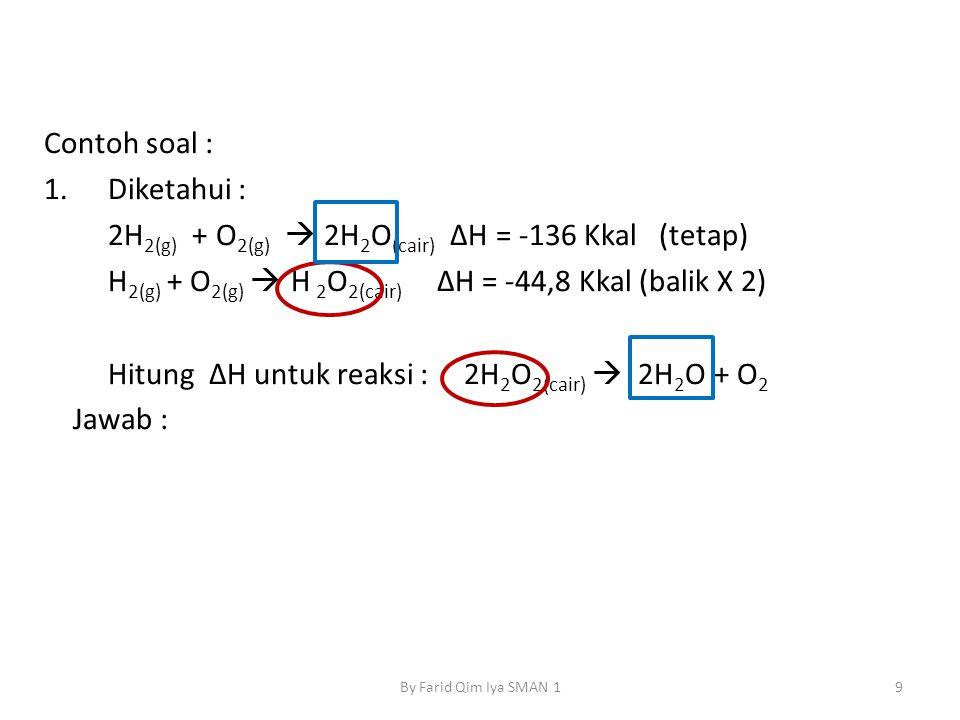 2H2(g) + O2(g)  2H2O(cair) ΔH = -136 Kkal (tetap)